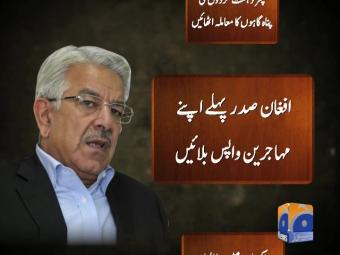 Terrorists slipping into Pakistan disguised as refugees, Asif tells Ghani.