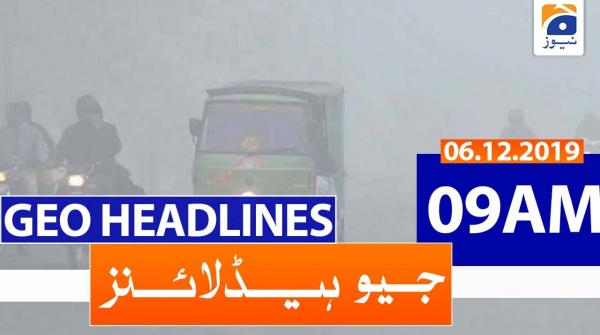 Geo Headlines 09 AM | 6th December 2019
