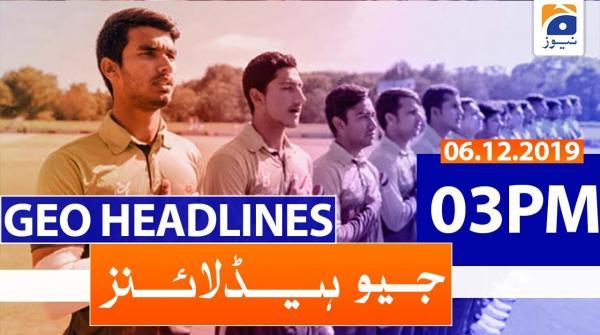 Geo Headlines 03 PM | 6th December 2019