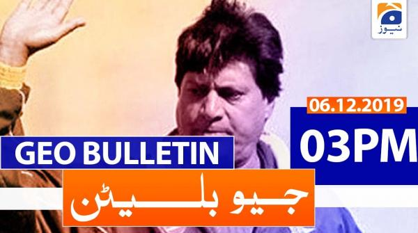 Geo Bulletin - 03 PM | 6th December 2019
