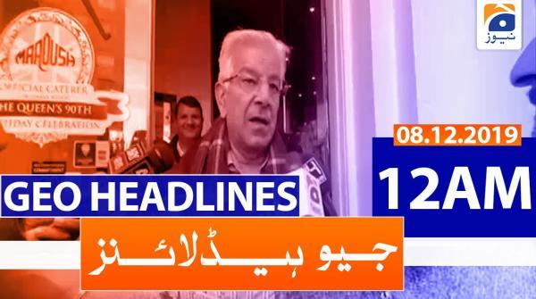Geo Headlines 12 AM | 8th December 2019