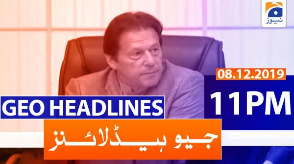 Geo Headlines 11 PM | 8th December 2019
