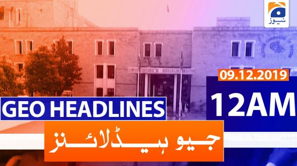 Geo Headlines 12 AM | 9th December 2019