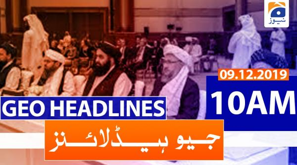 Geo Headlines 10 AM | 9th December 2019