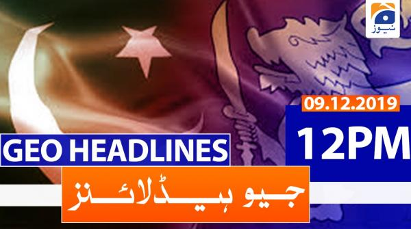Geo Headlines 12 PM | 9th December 2019