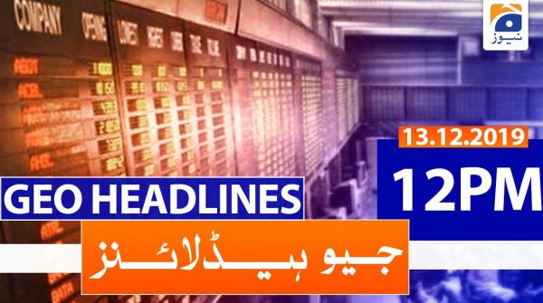 Geo Headlines 12 PM | 13th December 2019
