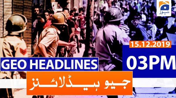 Geo Headlines 03 PM |15th December 2019