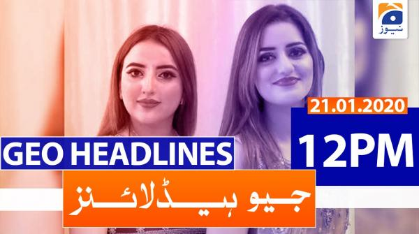 Geo Headlines 12 PM | 21st January 2020