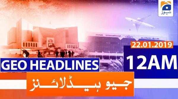 Geo Headlines 12 AM | 22nd January 2020
