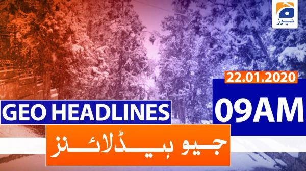 Geo Headlines 09 AM | 22nd January 2020