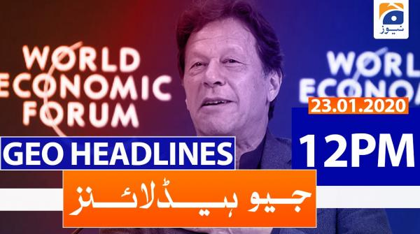Geo Headlines 12 PM | 23rd January 2020