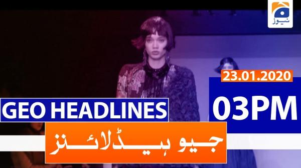 Geo Headlines 03 PM | 23rd January 2020