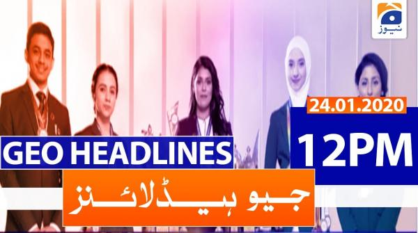 Geo Headlines 12 PM | 24th January 2020