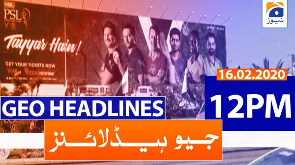 Geo Headlines 12 PM | 16th February 2020