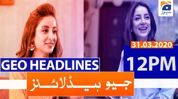 Geo Headlines 12 PM | 31st March 2020