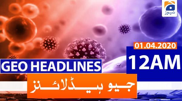 Geo Headlines 12 AM | 1st April 2020
