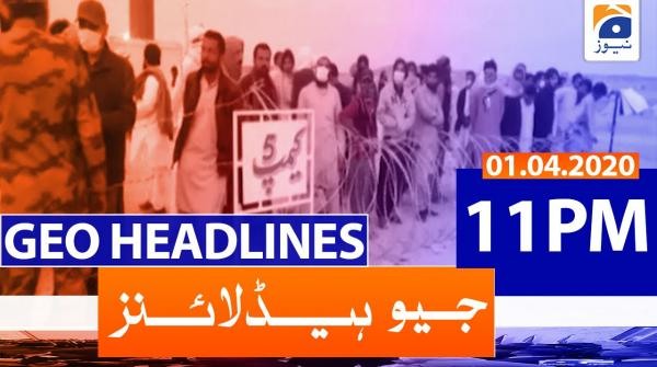 Geo Headlines 11 PM | 1st April 2020