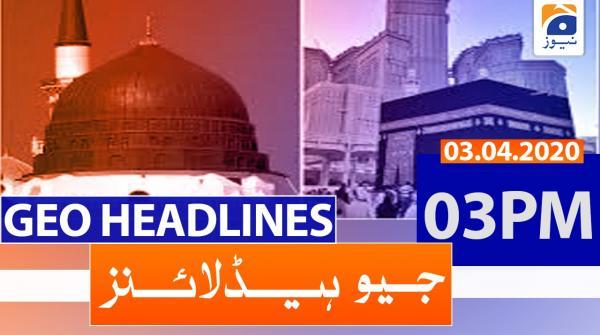 Geo Headlines 03 PM | 3rd April 2020
