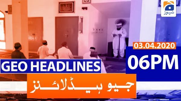 Geo Headlines 06 PM | 3rd April 2020