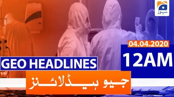 Geo Headlines 12 AM | 4th April 2020