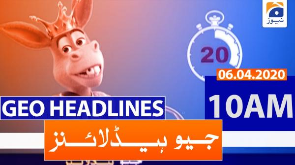 Geo Headlines 10 AM | 6th April 2020