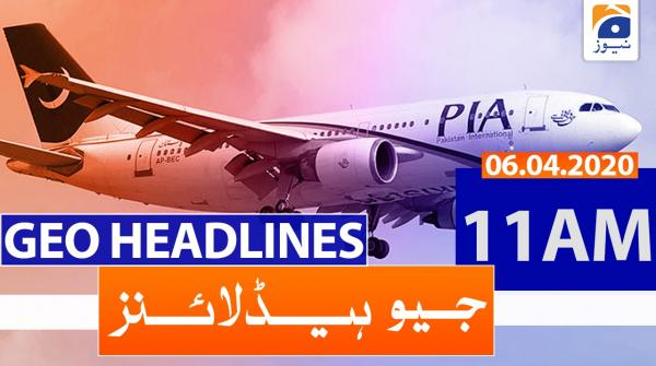 Geo Headlines 11 AM | 6th April 2020