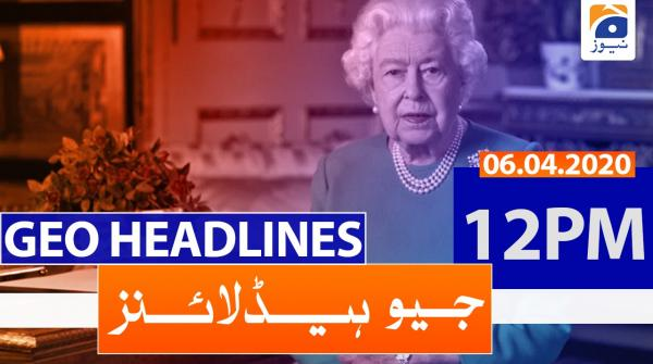 Geo Headlines 12 PM | 6th April 2020
