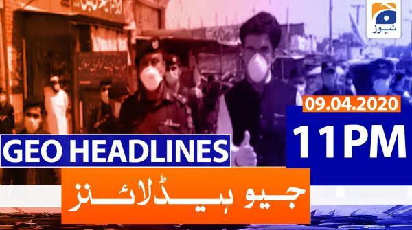 Geo Headlines 11 PM | 9th April 2020