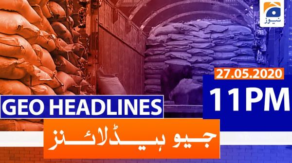 Geo Headlines 11 PM | 27th May 2020
