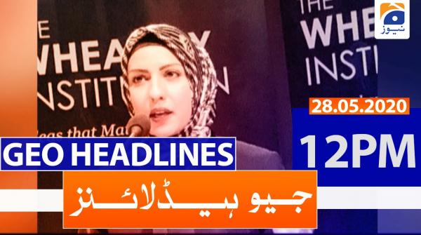 Geo Headlines 12 PM | 28th May 2020