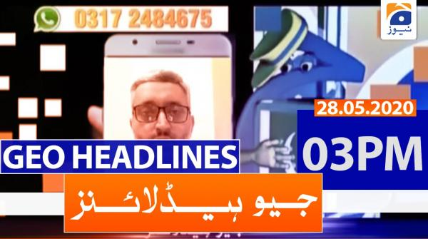 Geo Headlines 03 PM | 28th May 2020