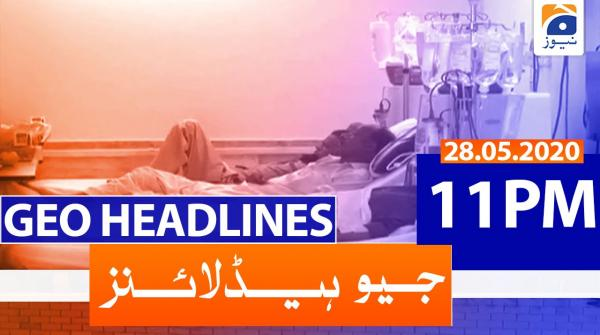 Geo Headlines 11 PM | 28th May 2020