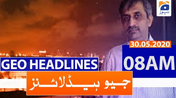 Geo Headlines 08 AM | 30th May 2020