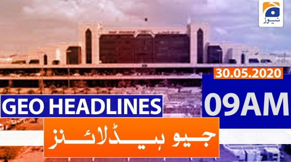 Geo Headlines 09 AM | 30th May 2020
