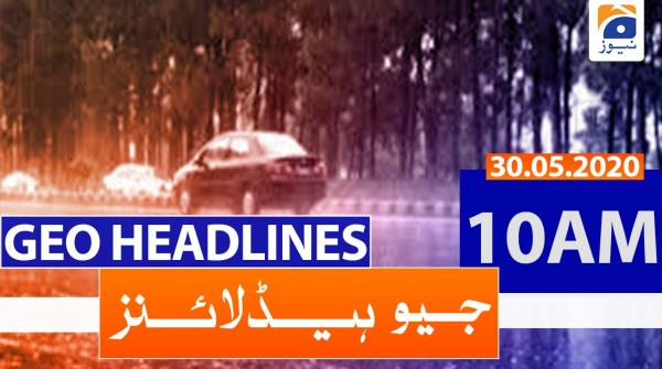 Geo Headlines 10 AM | 30th May 2020