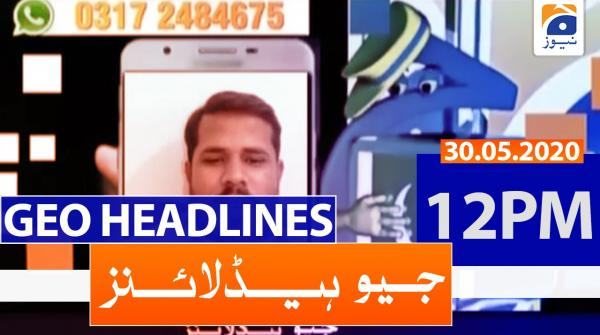 Geo Headlines 12 PM | 30th May 2020