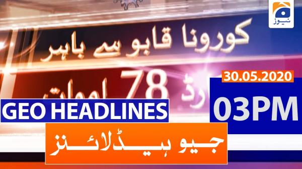 Geo Headlines 03 PM | 30th May 2020