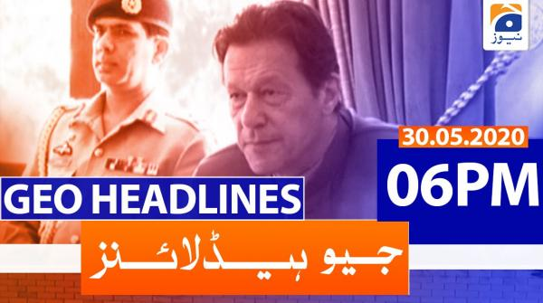 Geo Headlines 06 PM | 30th May 2020