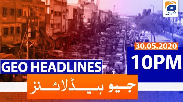Geo Headlines 10 PM | 30th May 2020