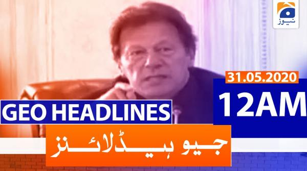 Geo Headlines 12 AM | 31st May 2020