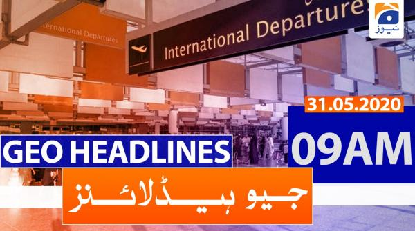 Geo Headlines 09 AM | 31st May 2020