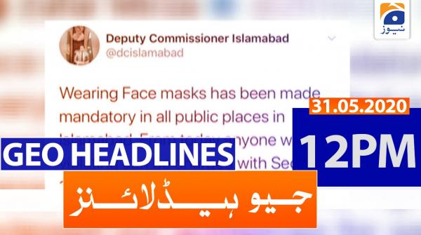 Geo Headlines 12 PM | 31st May 2020