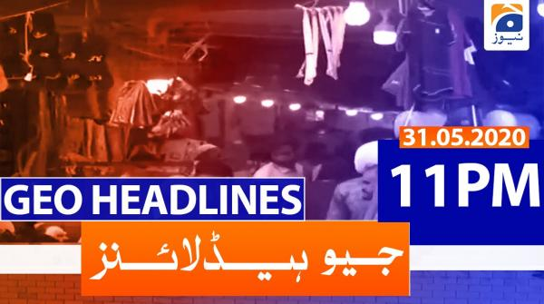 Geo Headlines 11 PM | 31st May 2020