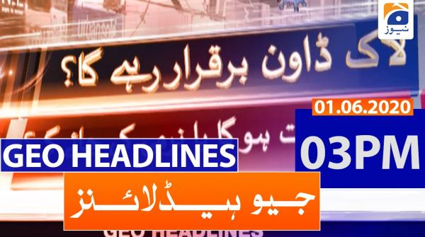 Geo Headlines 03 PM | 1st June 2020