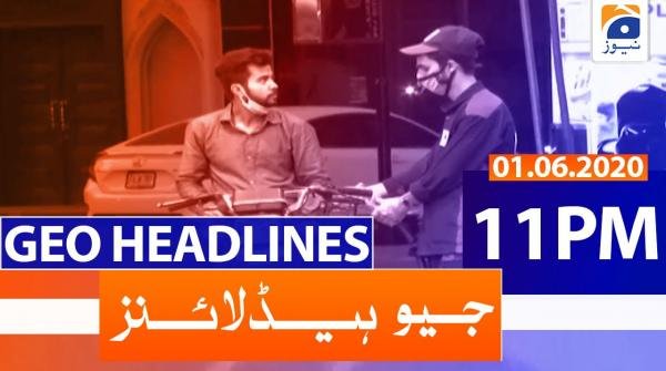 Geo Headlines 11 PM | 1st June 2020