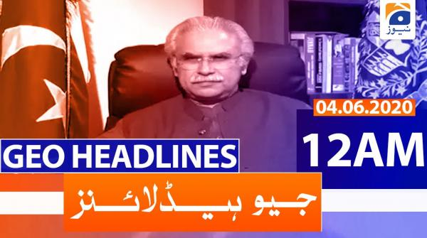 Geo Headlines 12 AM | 4th June 2020