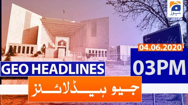 Geo Headlines 03 PM | 4th June 2020