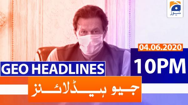 Geo Headlines 10 PM | 4th June 2020