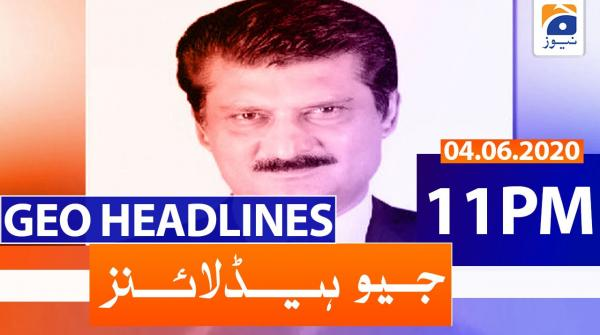 Geo Headlines 11 PM | 4th June 2020