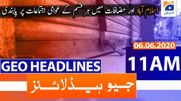Geo Headlines 11 AM | 6th June 2020